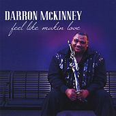 Feel Like Makin Love by Darron McKinney