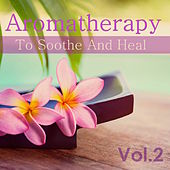 Aromatherapy: To Soothe & Heal, Vol. 2 by Various Artists