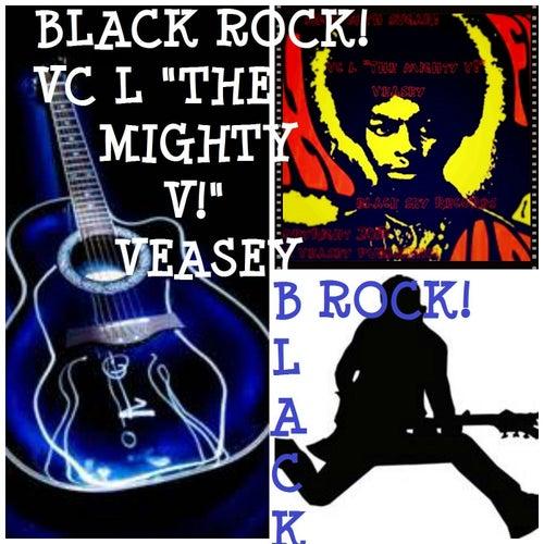 Black Rock by VC L The Mighty V! Veasey