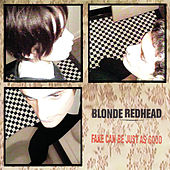 Fake Can Be Just As Good von Blonde Redhead