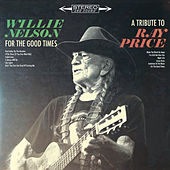 For the Good Times: A Tribute to Ray Price by Willie Nelson