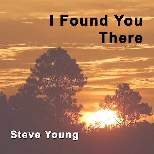 I Found You There by Steve Young
