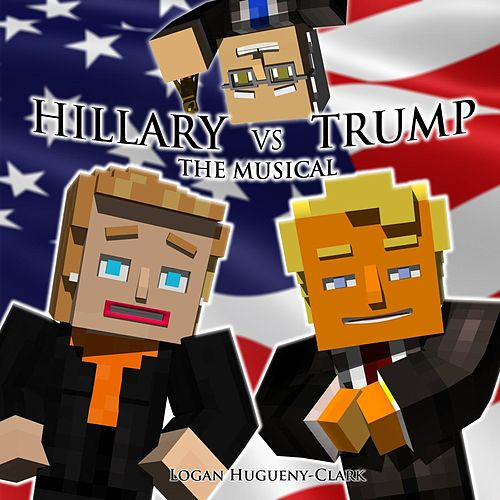 Hillary Vs. Trump (The Musical) by Logan Hugueny-Clark