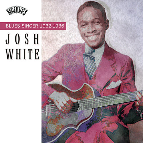 Blues Singer (1932-1936) by Josh White
