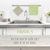 In deiner Küche bin ich König by The Franks