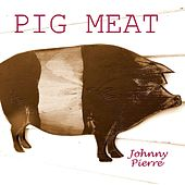 Pig Meat by Johnny Pierre