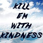 Kill Em With Kindness (Instrumental) by Kph