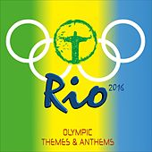 Rio 2016 (Olympic Themes & Anthems) by Various Artists