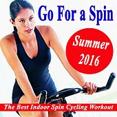 Go for a Spin Summer 2016 - The Best Indoor Spin Cycling Workout (The Best Indoor Cycling Music in the Mix) & DJ Mix by Various Artists