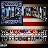 You Have the Right to Remain Violent by South Central Cartel