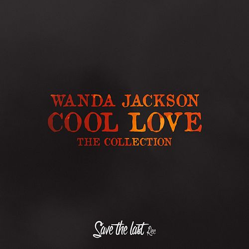 Cool Love (The Collection) von Wanda Jackson