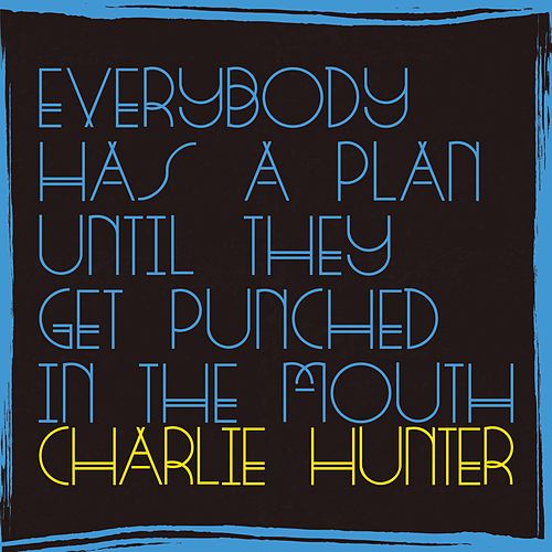 Everybody Has A Plan Until They Get Punched In The Mouth von Charlie Hunter