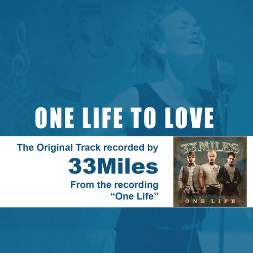 One Life To Love - The Original Accompaniment Track as Performed by 33Miles by 33 Miles