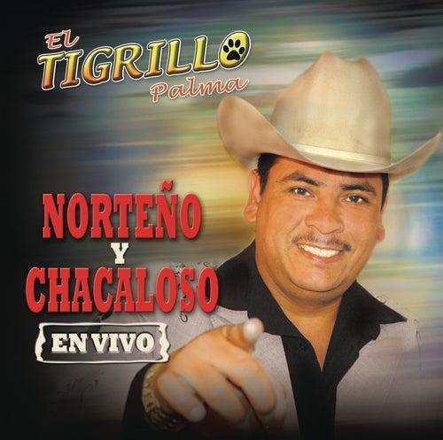 Norteno Y Chacaloso En Vivo by El Tigrillo Palma