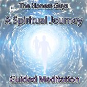 A Spiritual Journey (Guided Meditation) by The Honest Guys