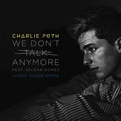 We Don't Talk Anymore (feat. Selena Gomez) (Junge Junge Remix) by Charlie Puth
