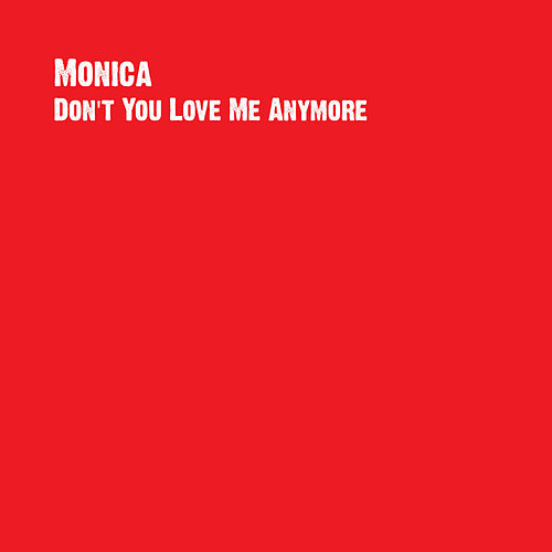 Don't You Love Me Anymore by Monica