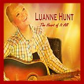 The Heart of It All by Luanne Hunt
