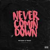 Never Comin Down by Moosh & Twist