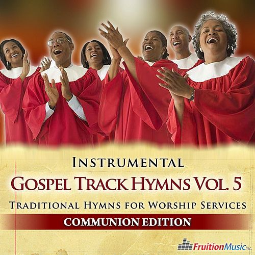 Gospel Track Hymns, Vol. 5 (Communion Edition) by Fruition Music Inc.
