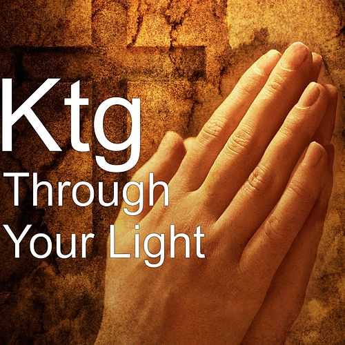 Through Your Light by KTG