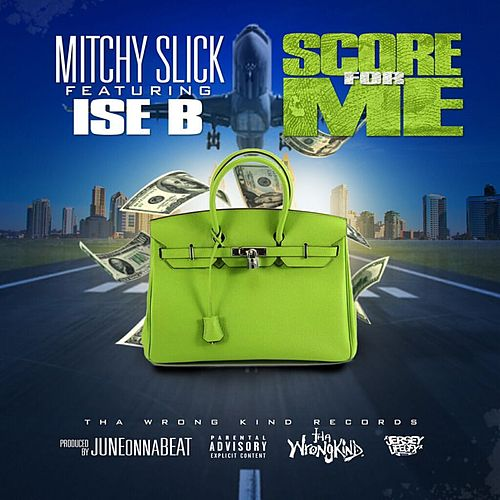 Score for Me (feat. Ise B) - Single by Mitchy Slick