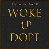 Woke up Dope by Johann Sebastian Bach