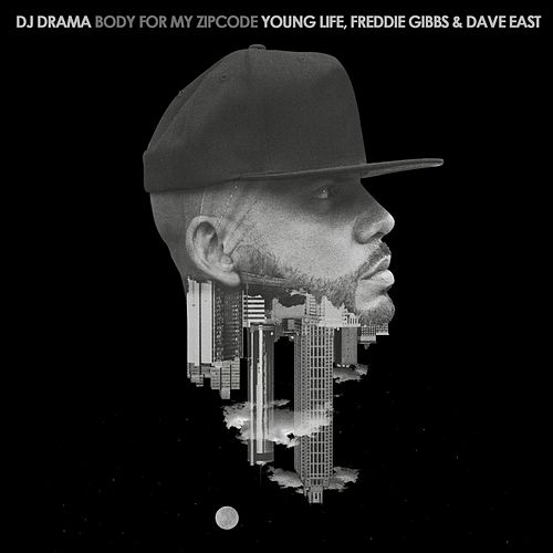Body for My Zipcode (feat. Young Life, Freddie Gibbs and Dave East) by DJ Drama