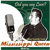 Did You Say Love? by Mississippi Queen