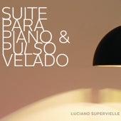Suite para Piano y Pulso Velado by Luciano Supervielle