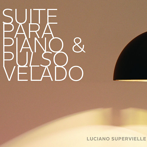 Suite para Piano y Pulso Velado by Luciano Supervielle