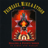 Healing & Peyote Songs in Sioux & Navajo by Primeaux, Mike & Attson
