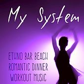 My System - Ethno Bar Beach Romantic Dinner Workout Music with Chill Lounge House Sounds by Lounge Safari Buddha Chillout do Mar Café