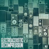 Electroacoustic Decompression, Vol. 1 by Various Artists