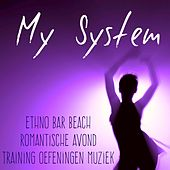 My System - Ethno Bar Beach Romantische Avond Training Oefeningen Muziek met Lounge Chill House Geluiden by Lounge Safari Buddha Chillout do Mar Café