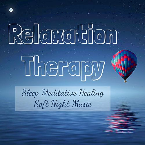 Relaxation Therapy - Sleep Meditative Healing Soft Night Music with Natural New Age Instrumental Sounds by Sleep Music System