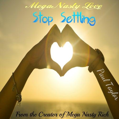 Mega Nasty Love: Stop Settling by Paul Taylor