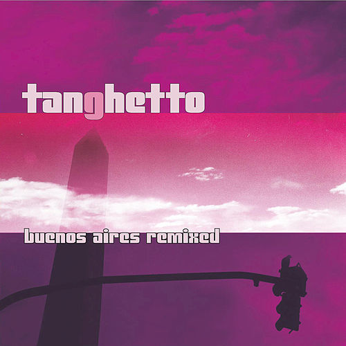 Buenos Aires (Remixed) by Tanghetto