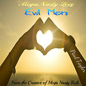 Mega Nasty Love: Evil Men by Paul Taylor
