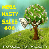 Mega Nasty Sales 606 by Paul Taylor