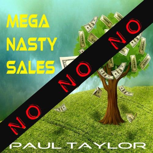 Mega Nasty Sales: No No No by Paul Taylor