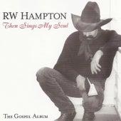 Then Sings My Soul - the Gospel Album by R.W. Hampton