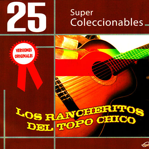 25 Super Coleccionables (Versiones Originales) by Los Rancheritos Del Topo Chico