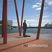 I Am Corrugated by Corrugated Tunnel