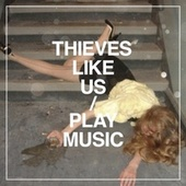 Play Music by Thieves Like Us