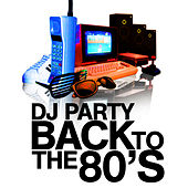 Back To The 80's by DJ Party