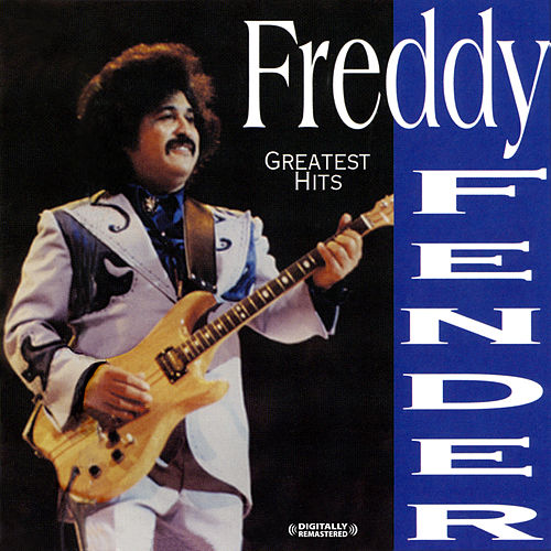 Greatest Hits (Digitally Remastered) by Freddy Fender