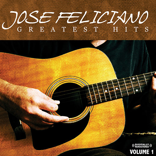 Greatest Hits Vol. 1 (Digitally Remastered) by Jose Feliciano