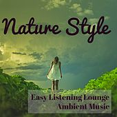 Nature Style - Easy Listening Lounge Ambient Music for Easy Workout Spa Weekend Spring Break and Deep Focus by Lounge Safari Buddha Chillout do Mar Café