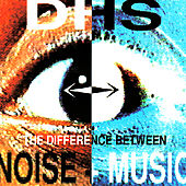 The Difference Between Noise & Music by D.H.S.